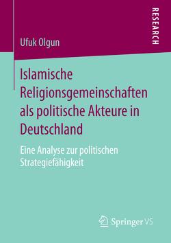 Islamische Religionsgemeinschaften als politische Akteure in Deutschland von Olgun,  Ufuk