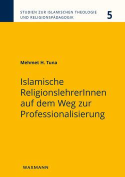 Islamische ReligionslehrerInnen auf dem Weg zur Professionalisierung von Tuna,  Mehmet H.