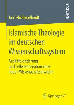Islamische Theologie im deutschen Wissenschaftssystem von Engelhardt,  Jan Felix