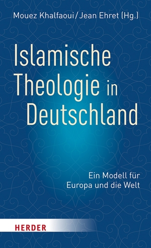Islamische Theologie in Deutschland von Ehret,  Jean, Khalfaoui,  Mouez