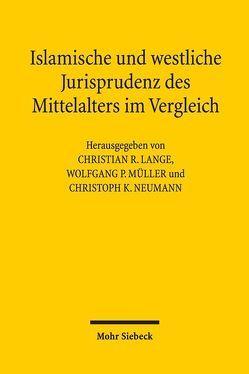 Islamische und westliche Jurisprudenz des Mittelalters im Vergleich von Lange,  Christian R., Müller,  Wolfgang P., Neumann,  Christoph K.