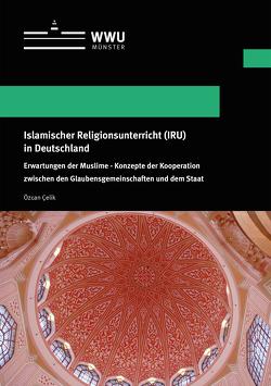 Islamischer Religionsunterricht (IRU) in Deutschland von Çelik,  Özcan