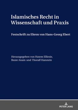 Islamisches Recht in Wissenschaft und Praxis von Anam,  Beate, Elliesie,  Hatem, Hanstein,  Thoralf