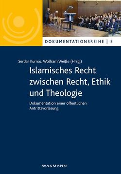 Islamisches Recht zwischen Recht, Ethik und Theologie von Kurnaz,  Serdar, Weisse,  Wolfram