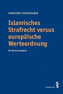 Islamisches Strafrecht versus europäische Werteordnung von Zehetgruber,  Christoph