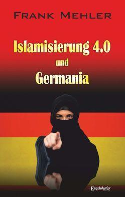 Islamisierung 4.0 und Germania von Mehler,  Frank