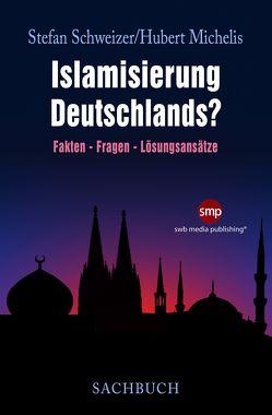 Islamisierung Deutschlands? von Michelis,  Hubert, Schweizer,  Stefan