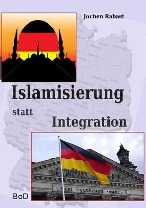 Islamisierung statt Integration von Rabast,  Jochen