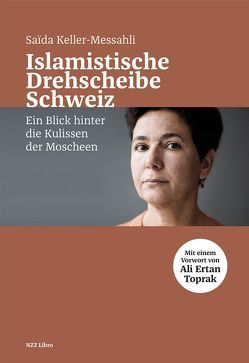Islamistische Drehscheibe Schweiz von Keller-Messahli,  Saïda