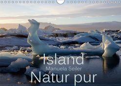 Island Natur pur (Wandkalender 2019 DIN A4 quer) von Seiler,  Manuela