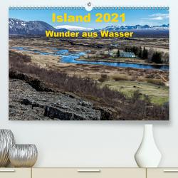 Island – Wunder aus Wasser (Premium, hochwertiger DIN A2 Wandkalender 2021, Kunstdruck in Hochglanz) von Dumont,  Andreas