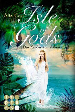 Isle of Gods. Die Kinder von Atlantis von Cruz,  Alia