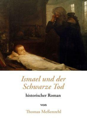 Ismael und der Schwarze Tod von Meßenzehl,  Thomas