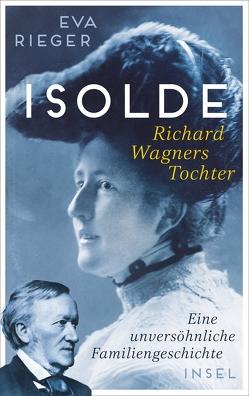 Isolde. Richard Wagners Tochter von Rieger,  Eva
