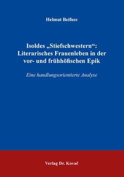 """Isoldes """"Stiefschwestern"""": Literarisches Frauenleben in der vor- und frühhöfischen Epik von Beifuss,  Helmut"""