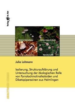 Isolierung, Strukturaufklärung und Untersuchung der ökologischen Rolle von Pyrrolochinolinalkaloiden und Diketopiperazinen aus Helmlingen von Lohmann,  Julia
