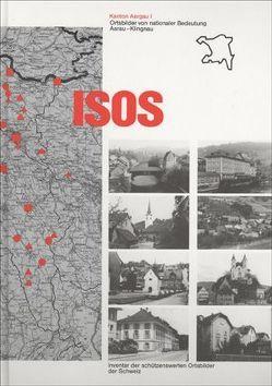 ISOS, Ortsbilder von nationaler Bedeutung Kanton Aargau von Bundesamt für Kultur BAK,  Sektion Heimatschutz und Denkmalpflege,  Bern