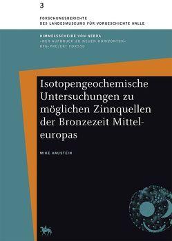 Isotopengeochemische Untersuchungen zu möglichen Zinnquellen der Bronzezeit Mitteleuropas von Haustein,  Mike, Meller,  Harald