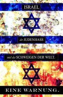 ISRAEL, der JUDENHASS und das SCHWEIGEN DER WELT. von Leon,  Daniel