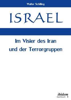 Israel. Im Visier des Iran und der Terrorgruppen von Schilling,  Walter