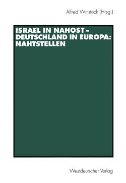 Israel in Nahost — Deutschland in Europa: Nahtstellen von Doerk,  Steffen, Eckl,  Marlen, König,  Kersten, Mayr,  Ulrike, Möller,  Ulrike, Plöger,  Anne, Reibold,  Torsten, Wittstock,  Alfred