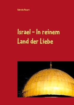 Israel – In reinem Land der Liebe von Neuert,  Gabriele