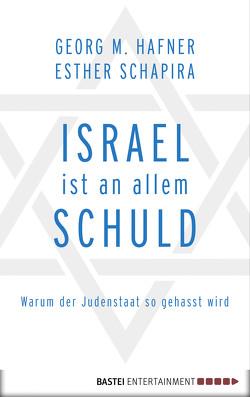 Israel ist an allem schuld von Hafner,  Georg M., Schapira,  Esther