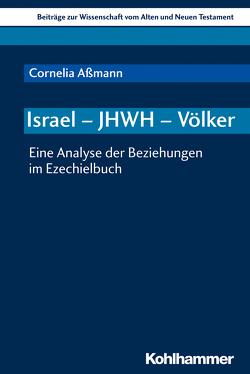 Israel – JHWH – Völker von Aßmann,  Cornelia, Dietrich,  Walter, Gielen,  Marlis, Scoralick,  Ruth, von Bendemann,  Reinhard