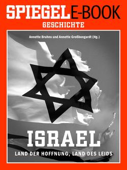 Israel – Land der Hoffnung, Land des Leids von Bruhns,  Annette, Großbongardt,  Annette