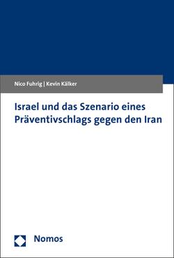 Israel und das Szenario eines Präventivschlags gegen den Iran von Fuhrig,  Nico, Kälker,  Kevin