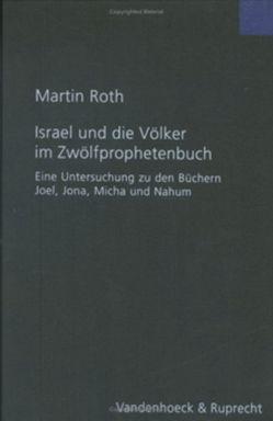 Israel und die Völker im Zwölfprophetenbuch von Roth,  Martin