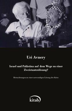 Israel und Palästina auf dem Wege zu einer Zweistaatenlösung von Avnery,  Uri