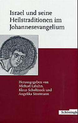 Israel und seine Heilstraditionen im Johannessevangelium von Labahn,  Michael, Scholtissek,  Klaus, Strotmann,  Angelika