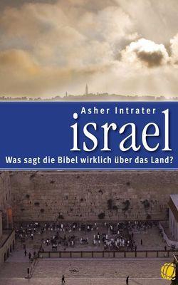Israel – Was sagt die Bibel wirklich über das Land? von Intrater,  Asher
