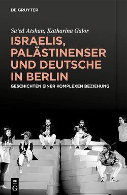 Israelis, Palästinenser und Deutsche in Berlin von Atshan,  Sa'ed, Galor,  Katharina, von Stuckrad,  Kocku