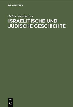 Israelitische und jüdische Geschichte von Wellhausen,  Julius