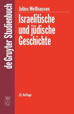 Israelitische und jüdische Geschichte von Smend,  Rudolf, Wellhausen,  Julius