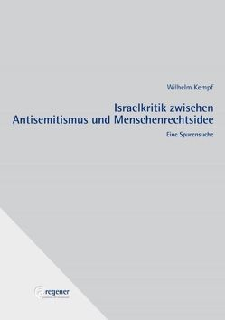 Israelkritik zwischen Antisemitismus und Menschenrechtsidee von Kempf,  Wilhelm, Verleger,  Rolf