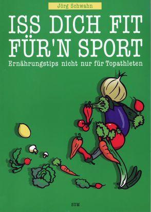 Iss dich fit für'n Sport von Schwahn,  Jörg, Schwahn,  Nadine