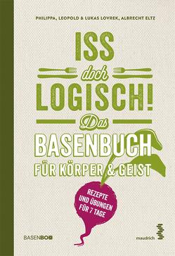 Iss doch logisch! Das Basenbuch für Körper und Geist von Eltz,  Albrecht, Lovrek,  Leopold, Lovrek,  Lukas, Lovrek,  Philippa