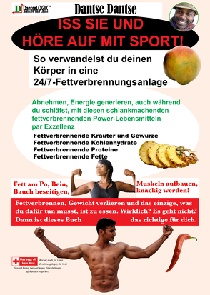 Iss sie und höre auf mit Sport. Deinen Körper in eine 24/7-Fettverbrennungsanlage verwandeln. von Dantse,  Dantse