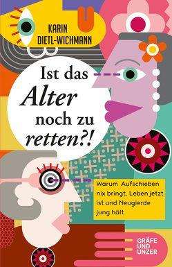 Ist das Alter noch zu retten?! von Dietl-Wichmann,  Karin