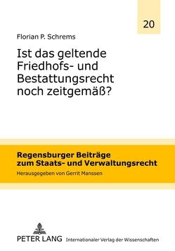 Ist das geltende Friedhofs- und Bestattungsrecht noch zeitgemäß? von Schrems,  Florian P.