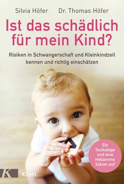 Ist das schädlich für mein Kind? von Höfer,  Silvia, Höfer,  Thomas