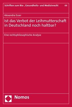 Ist das Verbot der Leihmutterschaft in Deutschland noch haltbar? von Eßer,  Alexandra