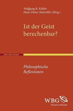 Ist der Geist berechenbar? von Köhler,  Wolfgang R, Mutschler,  Hans D
