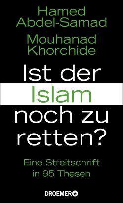 Ist der Islam noch zu retten? von Abdel-Samad,  Hamed, Khorchide,  Mouhanad