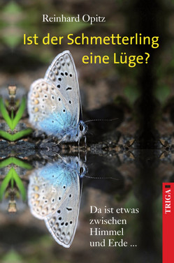 Ist der Schmetterling eine Lüge? von Opitz,  Reinhard