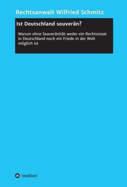 Ist Deutschland souverän? von Schmitz,  Rechtsanwalt Wilfried