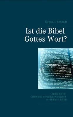 Ist die Bibel Gottes Wort? von Schmidt,  Jürgen H.